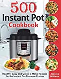 Instant Pot Cookbook 500: Healthy, Easy and Quick-to-Make Recipes for the Instant Pot Pressure Cooker